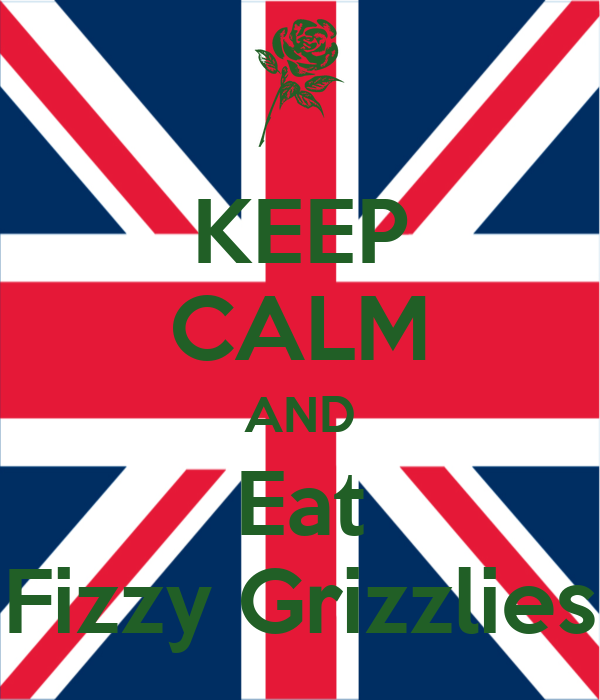 KEEP CALM AND Eat Fizzy Grizzlies