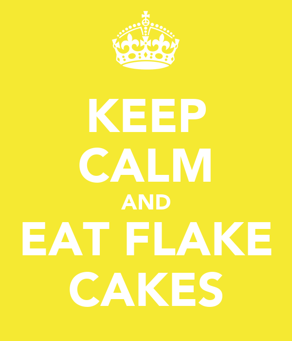 KEEP CALM AND EAT FLAKE CAKES