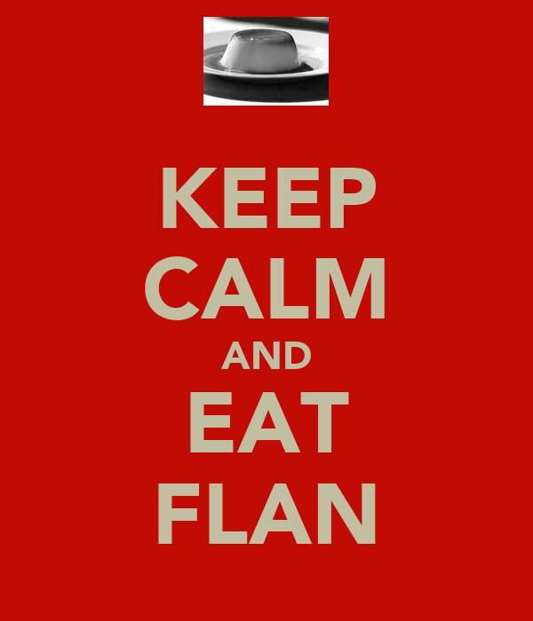 KEEP CALM AND EAT FLAN