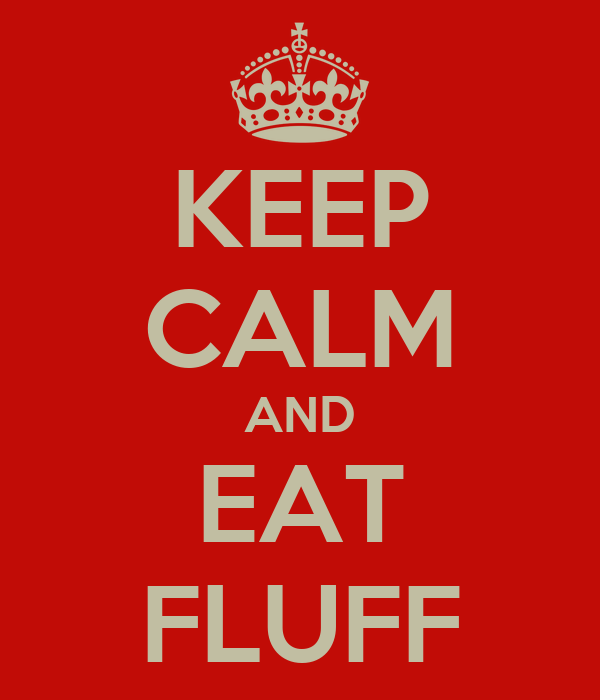 KEEP CALM AND EAT FLUFF