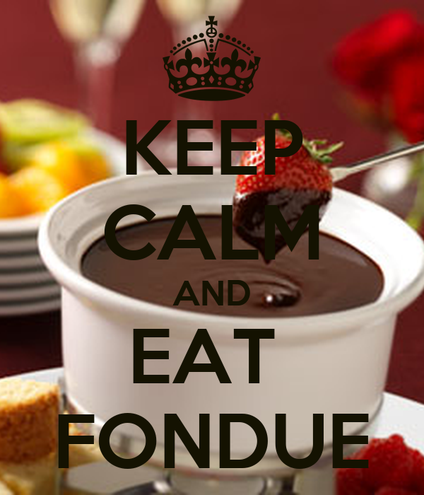 KEEP CALM AND EAT  FONDUE