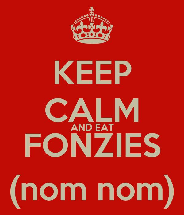 KEEP CALM AND EAT FONZIES (nom nom)