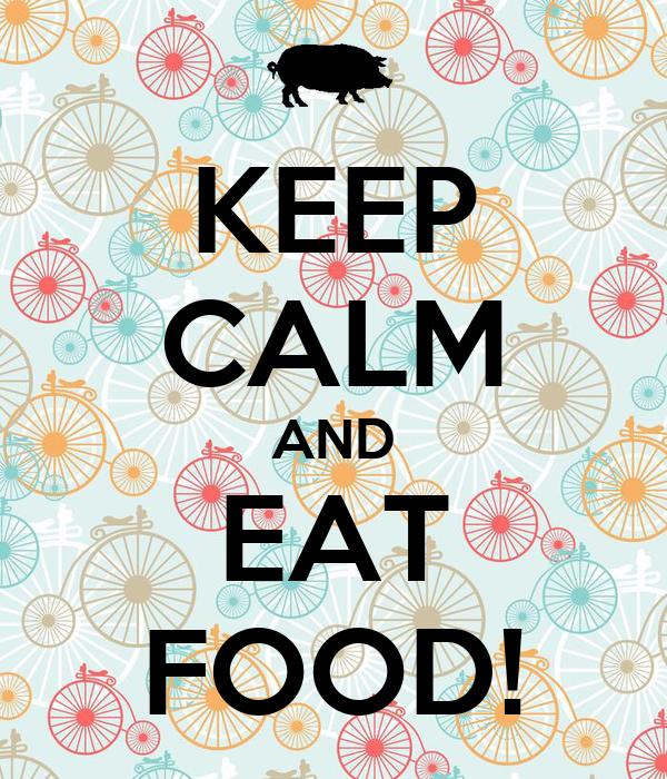KEEP CALM AND EAT FOOD!