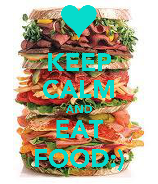 KEEP CALM AND EAT FOOD:)