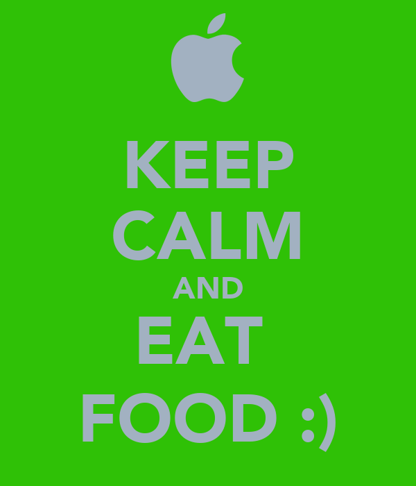 KEEP CALM AND EAT  FOOD :)