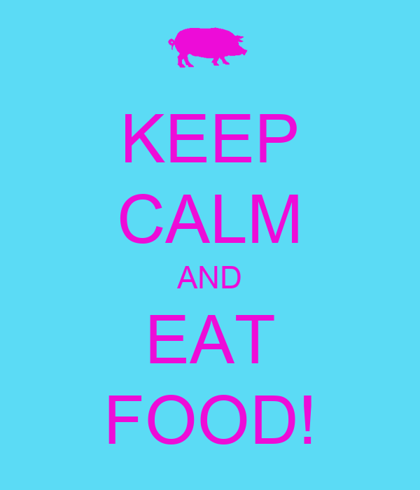 KEEP CALM AND EAT FOOD!