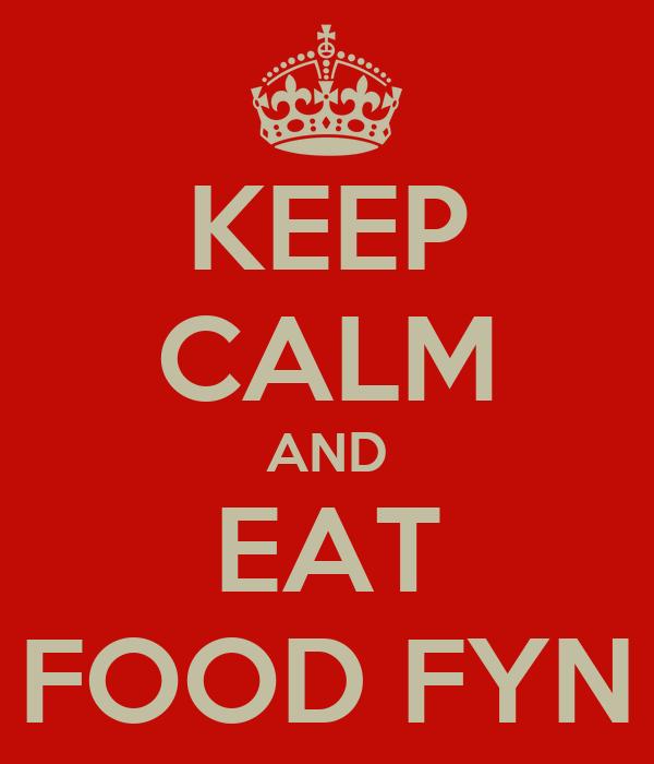 KEEP CALM AND EAT FOOD FYN