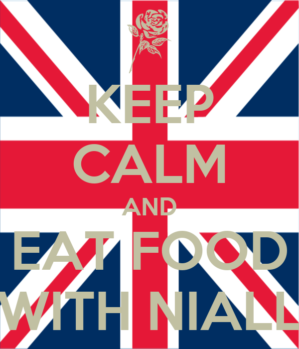 KEEP CALM AND EAT FOOD WITH NIALL