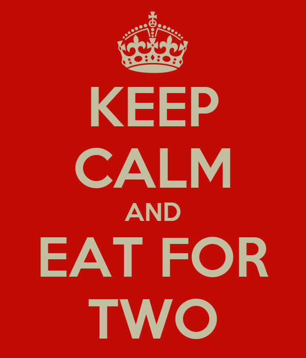 KEEP CALM AND EAT FOR TWO