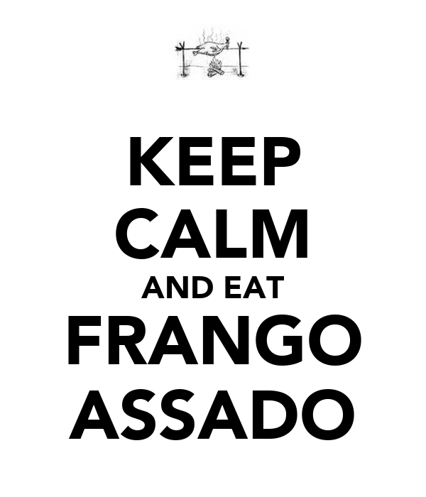 KEEP CALM AND EAT FRANGO ASSADO