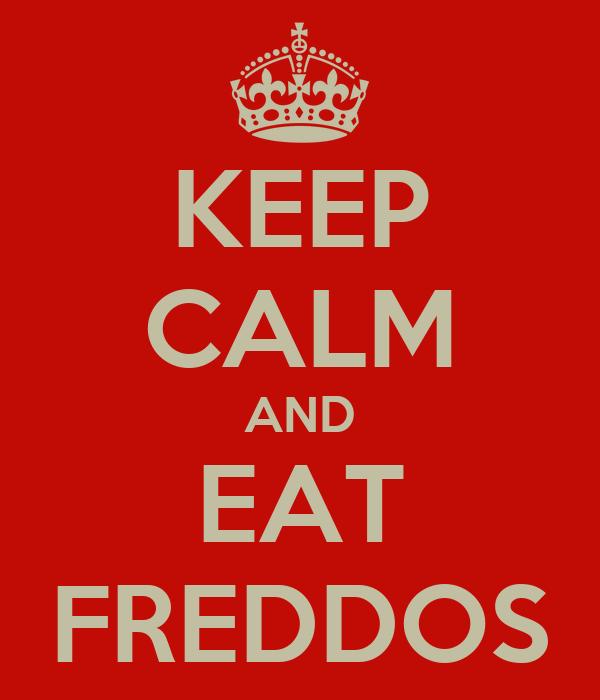 KEEP CALM AND EAT FREDDOS