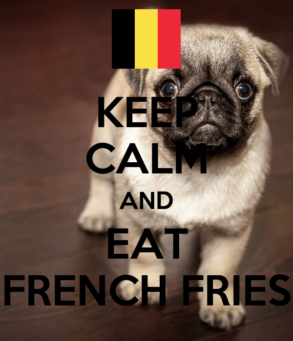 KEEP CALM AND EAT FRENCH FRIES