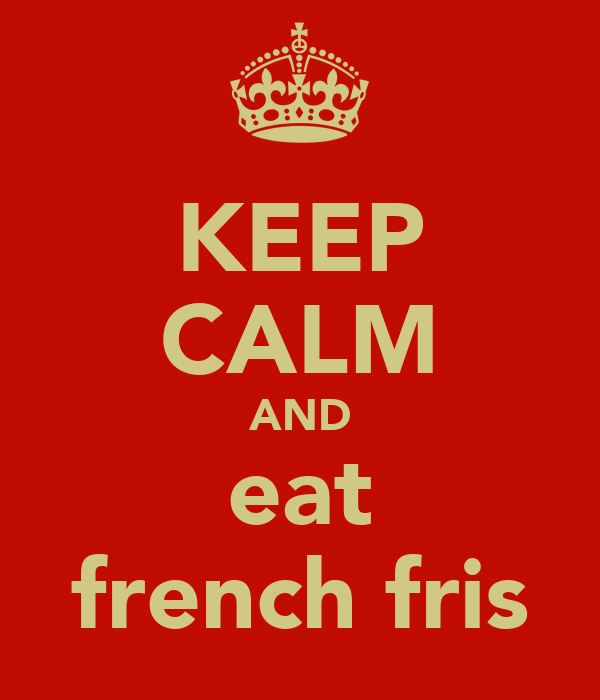 KEEP CALM AND eat french fris