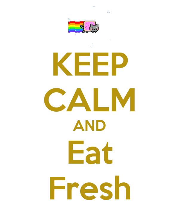 KEEP CALM AND Eat Fresh