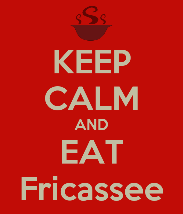 KEEP CALM AND EAT Fricassee