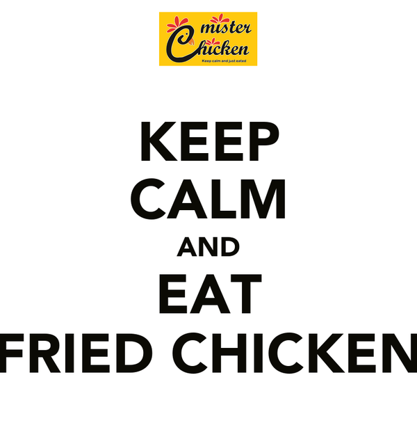KEEP CALM AND EAT FRIED CHICKEN