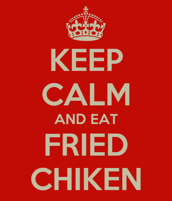 KEEP CALM AND EAT FRIED CHIKEN