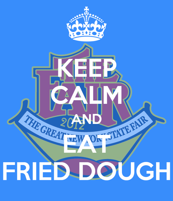KEEP CALM AND EAT FRIED DOUGH