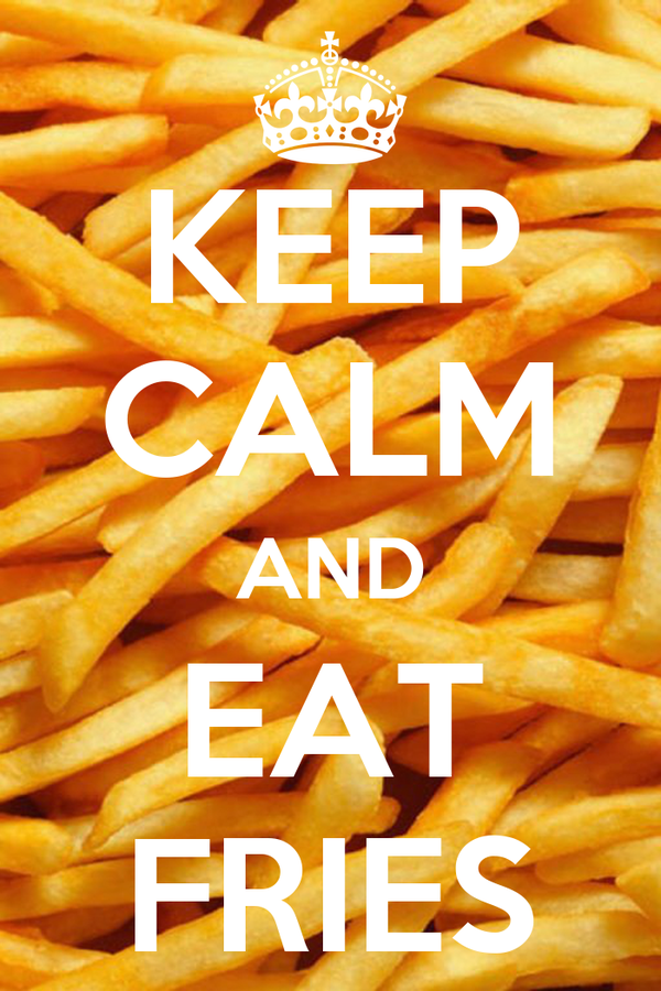 KEEP CALM AND EAT FRIES