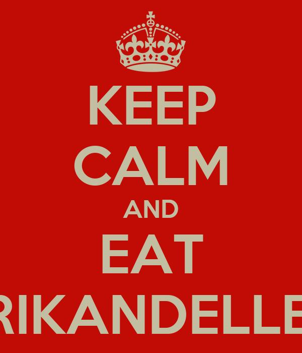 KEEP CALM AND EAT FRIKANDELLEN