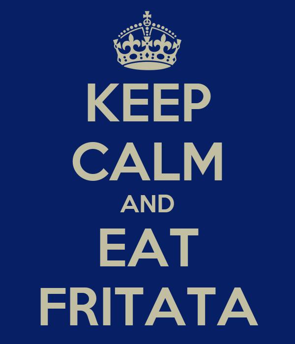 KEEP CALM AND EAT FRITATA
