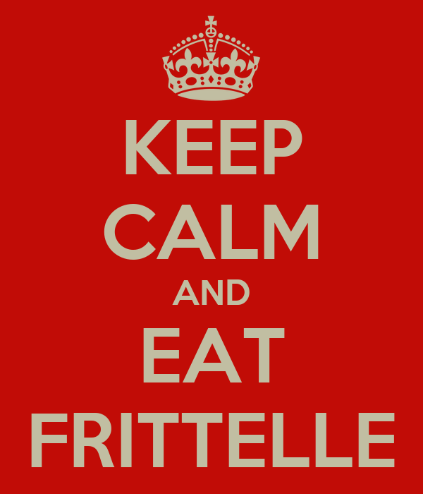 KEEP CALM AND EAT FRITTELLE