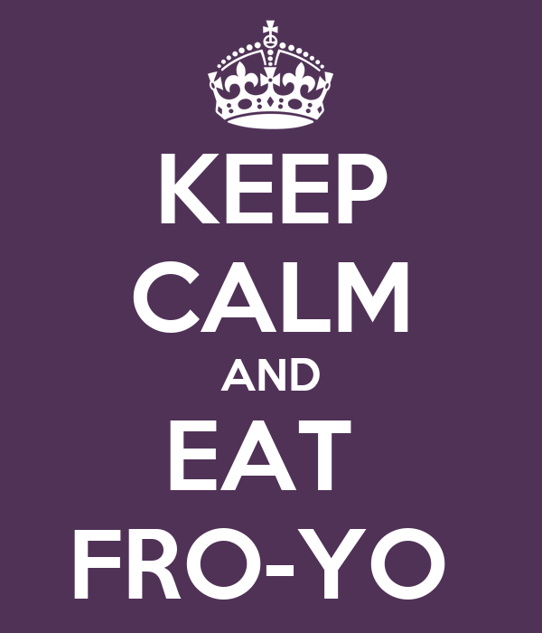 KEEP CALM AND EAT  FRO-YO