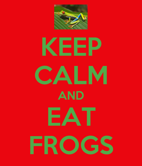 KEEP CALM AND EAT FROGS