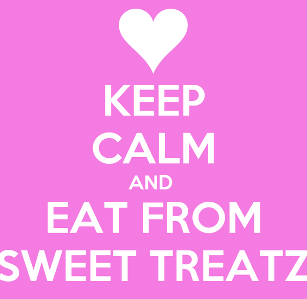 KEEP CALM AND  EAT FROM SWEET TREATZ