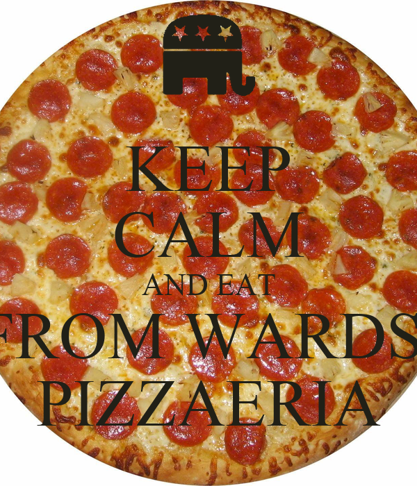 KEEP CALM AND EAT FROM WARDS  PIZZAERIA