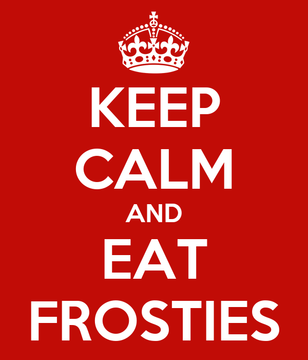 KEEP CALM AND EAT FROSTIES
