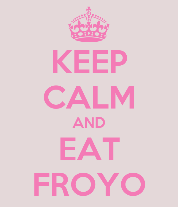 KEEP CALM AND EAT FROYO