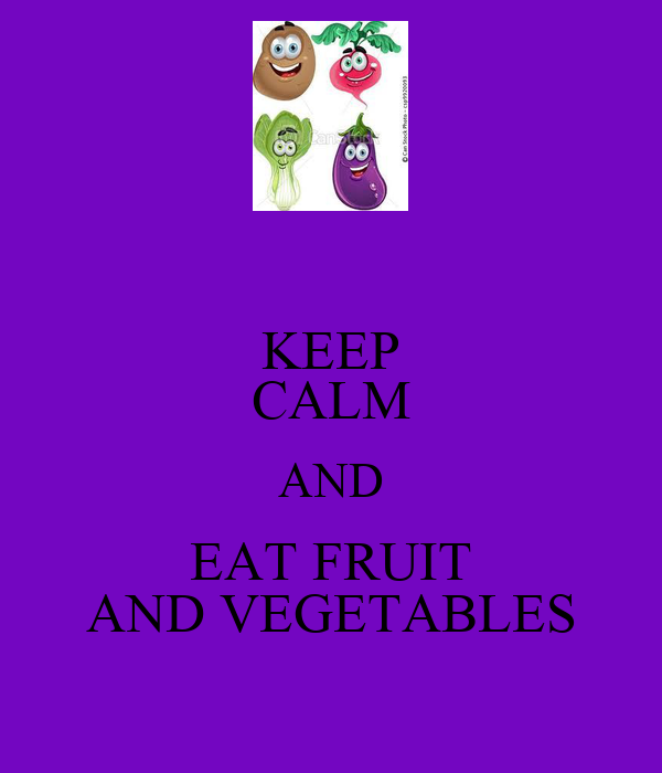 KEEP CALM AND EAT FRUIT AND VEGETABLES