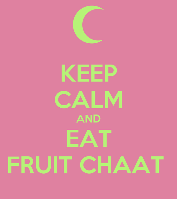 KEEP CALM AND EAT FRUIT CHAAT