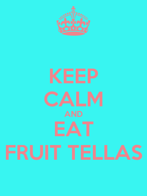 KEEP CALM AND EAT FRUIT TELLAS