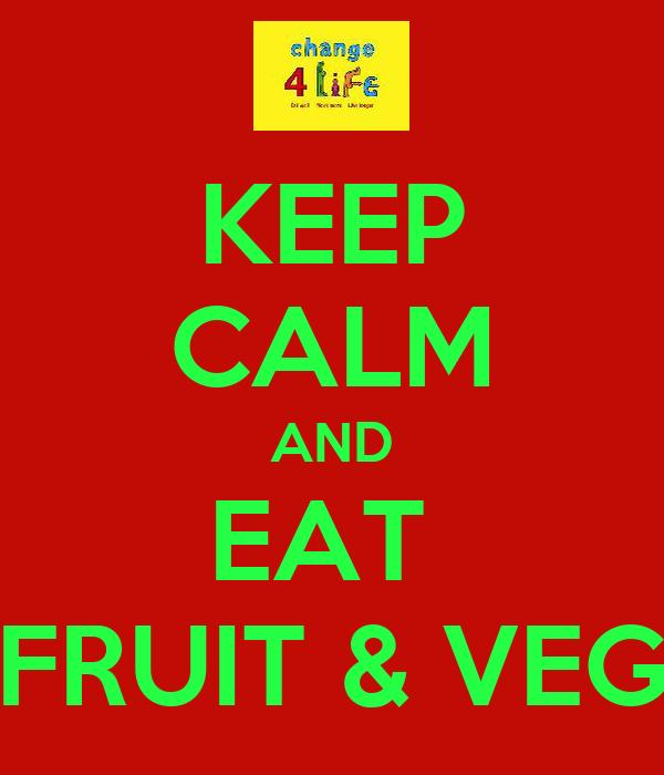 KEEP CALM AND EAT  FRUIT & VEG