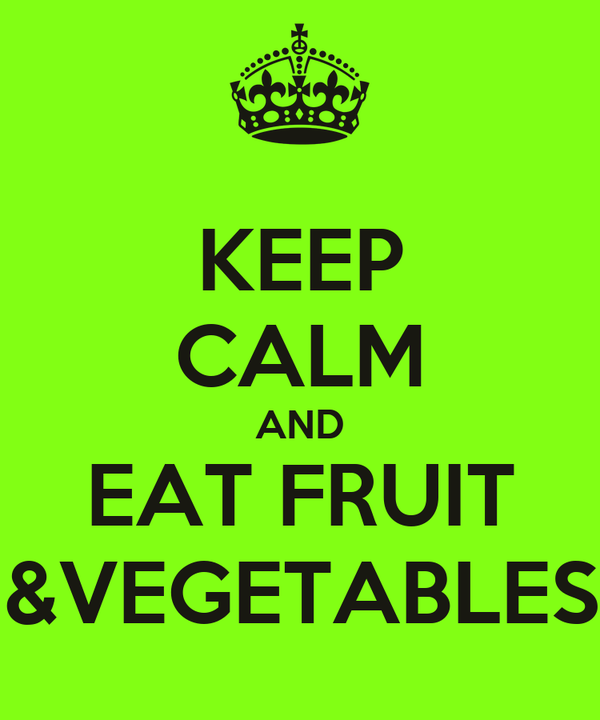 KEEP CALM AND EAT FRUIT &VEGETABLES