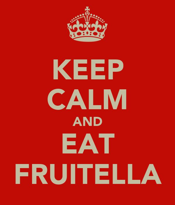 KEEP CALM AND EAT FRUITELLA