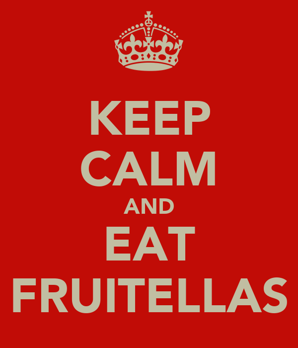 KEEP CALM AND EAT FRUITELLAS