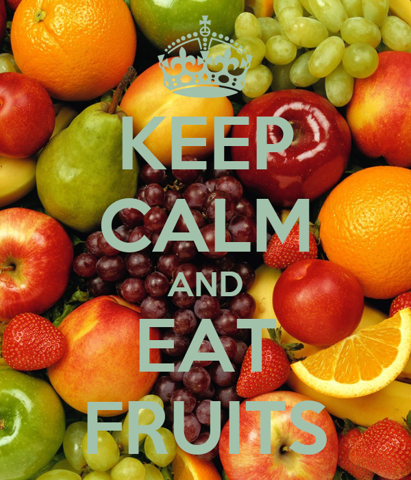 KEEP CALM AND EAT FRUITS
