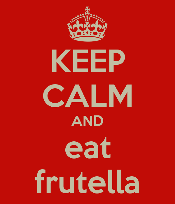KEEP CALM AND eat frutella