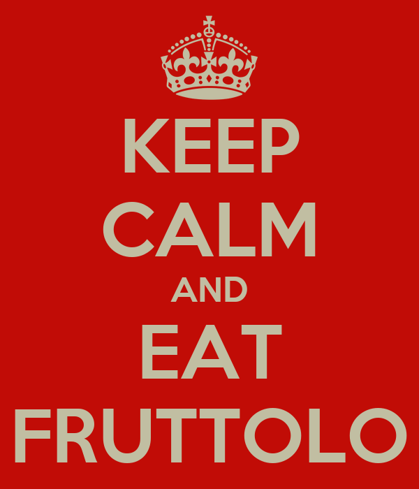 KEEP CALM AND EAT FRUTTOLO