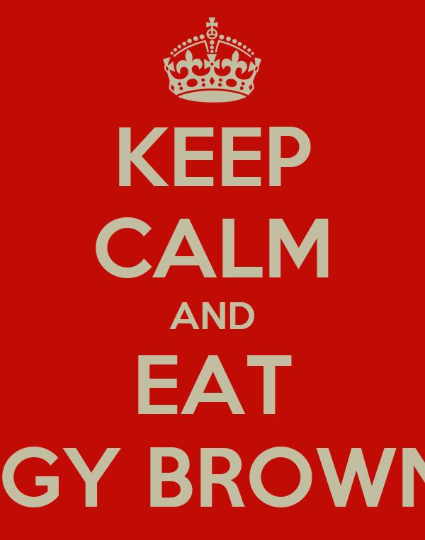 KEEP CALM AND EAT FUDGY BROWNIES!