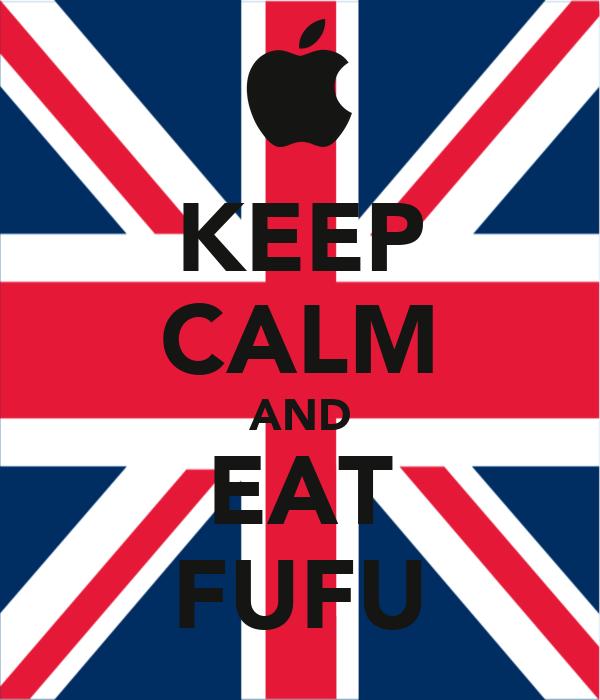KEEP CALM AND EAT FUFU