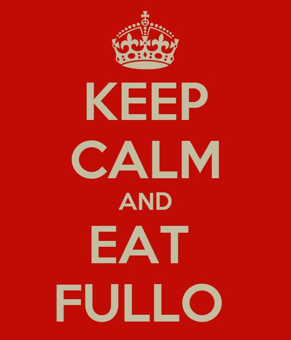 KEEP CALM AND EAT  FULLO