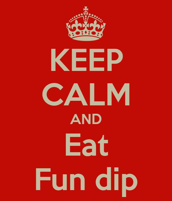 KEEP CALM AND Eat Fun dip