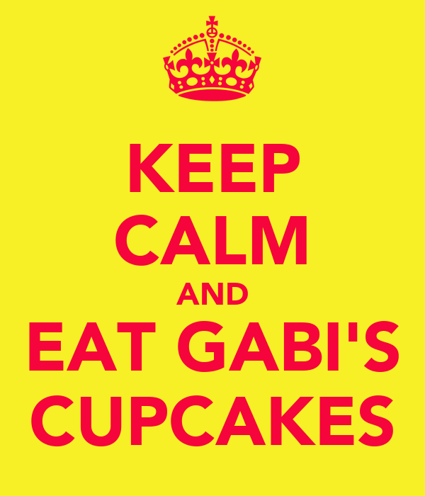 KEEP CALM AND EAT GABI'S CUPCAKES