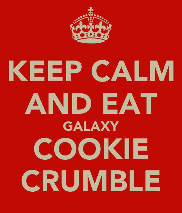 KEEP CALM AND EAT GALAXY COOKIE CRUMBLE