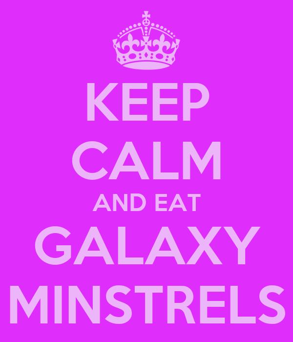 KEEP CALM AND EAT GALAXY MINSTRELS
