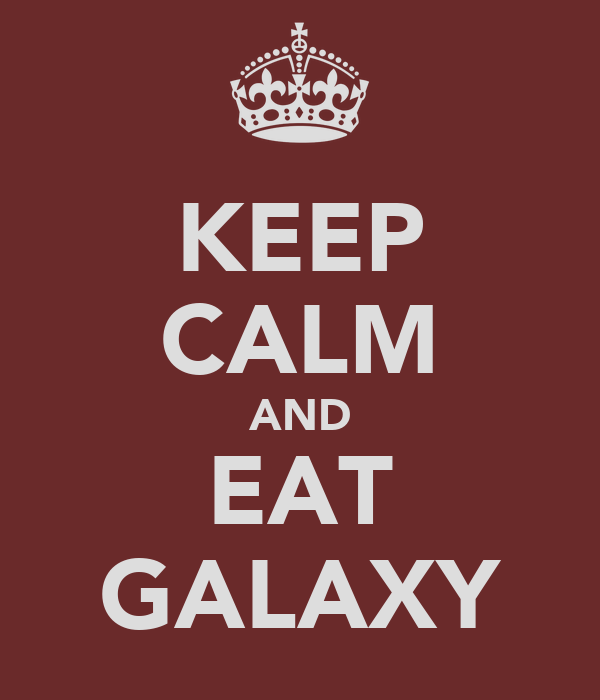 KEEP CALM AND EAT GALAXY